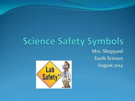 Mrs. Sheppard Earth Science August 2014. What is a symbol? For our purposes, a symbol is picture that represents something. Symbols (for the most part)do.