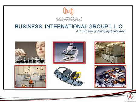 BUSINESS INTERNATIONAL GROUP L.L.C A Turnkey solutions provider.