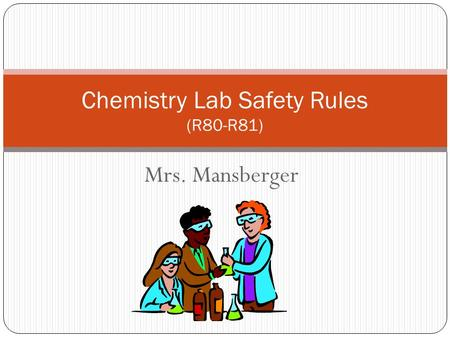 Mrs. Mansberger Chemistry Lab Safety Rules (R80-R81)