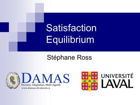 Satisfaction Equilibrium Stéphane Ross. Canadian AI 20062 / 21 Problem In real life multiagent systems :  Agents generally do not know the preferences.