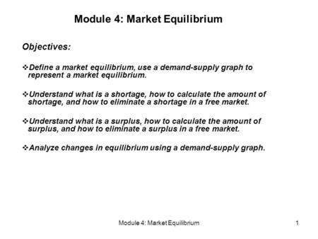 Module 4: Market Equilibrium1 Objectives:  Define a market equilibrium, use a demand-supply graph to represent a market equilibrium.  Understand what.