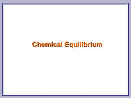 Chemical Equilibrium. Chemical Equilibrium Heterogeneous and homogeneous equilibrium Law of Mass Action Acids and Bases The pH Scale Buffers.