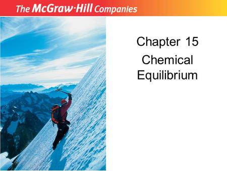 Chapter 15 Chemical Equilibrium. Copyright McGraw-Hill 2009 Double arrows () denote an equilibrium reaction. 15.1 The Concept of Equilibrium Most chemical.