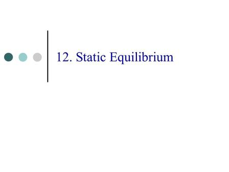 12. Static Equilibrium. 2 Conditions for Equilibrium A bridge is an example of a system in static equilibrium. The bridge undergoes neither linear nor.
