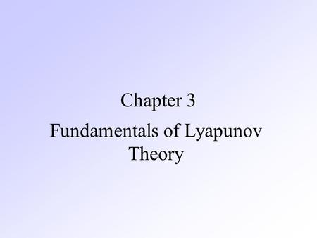 Chapter 3 Fundamentals of Lyapunov Theory. 3.1 Nonlinear Systems and Equilibrium Points Nonlinear Systems A nonlinear dynamic system can usually be represented.