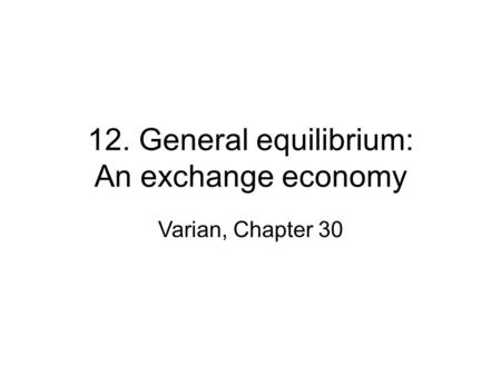 12. General equilibrium: An exchange economy