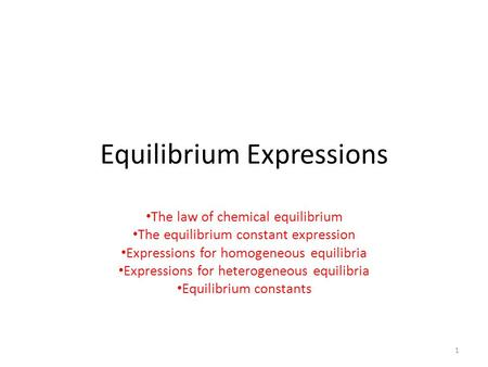 Equilibrium Expressions The law of chemical equilibrium The equilibrium constant expression Expressions for homogeneous equilibria Expressions for heterogeneous.