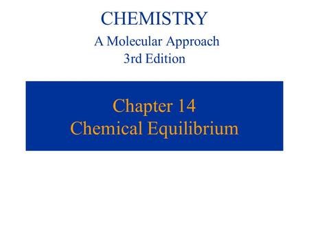 Chapter 14 Chemical Equilibrium CHEMISTRY A Molecular Approach 3rd Edition.