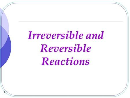 Irreversible and Reversible Reactions