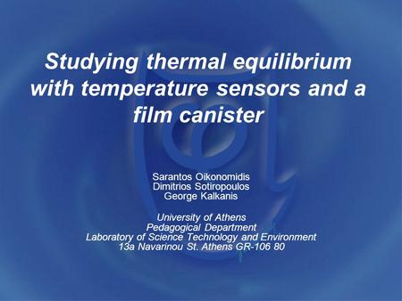 Studying thermal equilibrium with temperature sensors and a film canister Sarantos Oikonomidis Dimitrios Sotiropoulos George Kalkanis University of Athens.