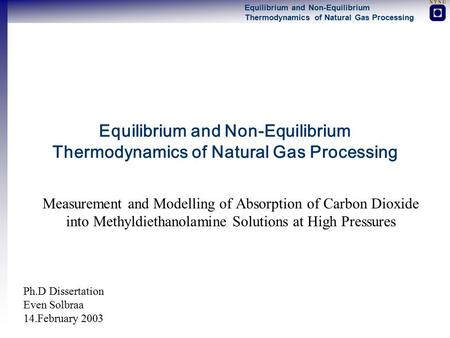 Equilibrium and Non-Equilibrium Thermodynamics of Natural Gas Processing Measurement and Modelling of Absorption of Carbon Dioxide into Methyldiethanolamine.