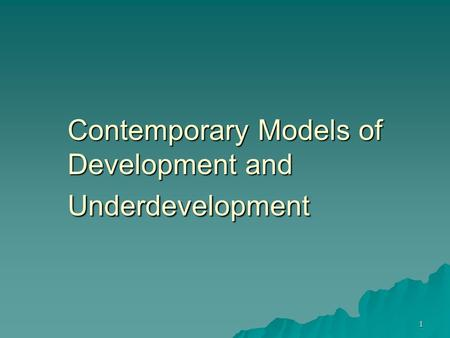 1 Contemporary Models of Development and Underdevelopment.