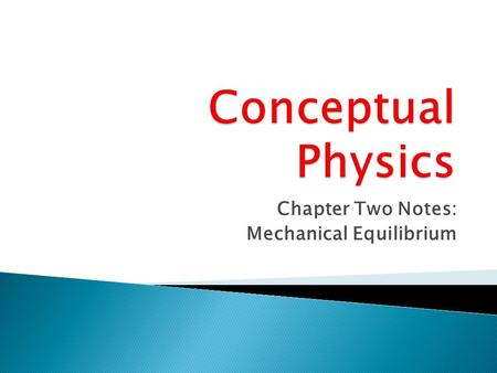Chapter Two Notes: Mechanical Equilibrium.  A force is a push or a pull: ◦ A force is necessary to cause a change in the state of motion of an object.