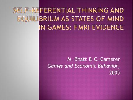 M. Bhatt & C. Camerer Games and Economic Behavior, 2005.
