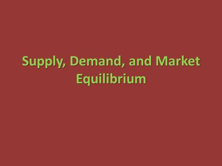 Supply, Demand, and Market Equilibrium. Market Equilibrium: A competitive market is in equilibrium when price has moved to a level at which the quantity.
