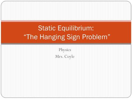 "Static Equilibrium: ""The Hanging Sign Problem"""