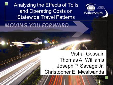 Analyzing the Effects of Tolls and Operating Costs on Statewide Travel Patterns Vishal Gossain Thomas A. Williams Joseph P. Savage Jr. Christopher E. Mwalwanda.
