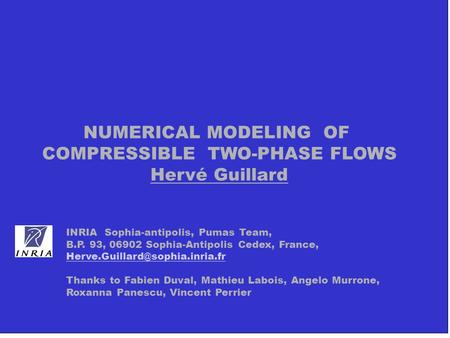 NUMERICAL MODELING OF COMPRESSIBLE TWO-PHASE FLOWS Hervé Guillard INRIA Sophia-antipolis, Pumas Team, B.P. 93, 06902 Sophia-Antipolis Cedex, France,