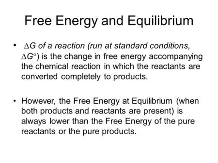 Free Energy and Equilibrium  G of a reaction (run at standard conditions,  G  ) is the change in free energy accompanying the chemical reaction in which.