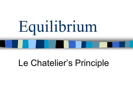 Equilibrium Le Chatelier's Principle. Equilibrium Brown gasColourless gas.