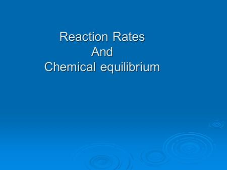Reaction Rates And Chemical equilibrium. Chemical Kinetics The area of chemistry that concerns reaction rates. However, only a small fraction of collisions.