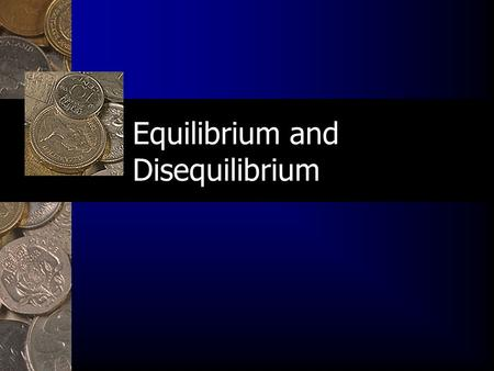 Equilibrium and Disequilibrium. Outline I. Introduction A. Shortages B. Surpluses C. Equilibrium.