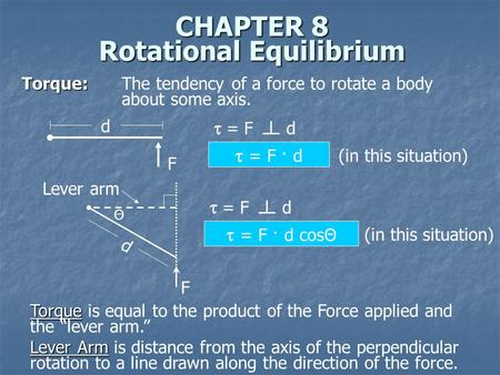 CHAPTER 8 Rotational Equilibrium Torque: Torque: The tendency of a force to rotate a body about some axis. d F  = F d  = F · d (in this situation) Lever.