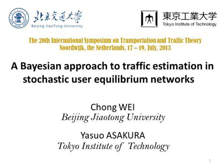 A Bayesian approach to traffic estimation in stochastic user equilibrium networks Chong WEI Beijing Jiaotong University Yasuo ASAKURA Tokyo Institute of.