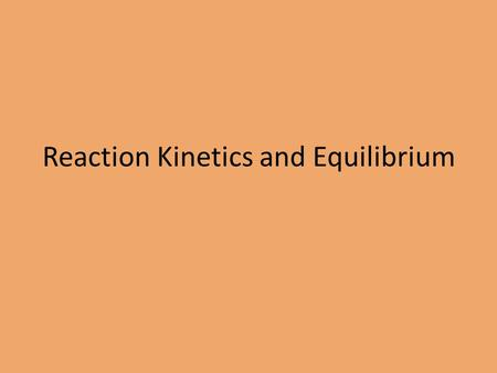 Reaction Kinetics and Equilibrium. Why do chemical reactions occur between some substances and not in others?