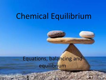 Chemical Equilibrium Equations, balancing and equilibrium.