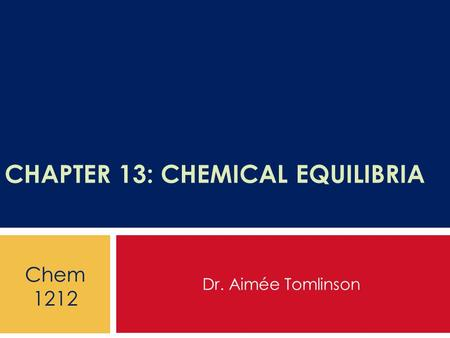 CHAPTER 13: CHEMICAL EQUILIBRIA Dr. Aimée Tomlinson Chem 1212.