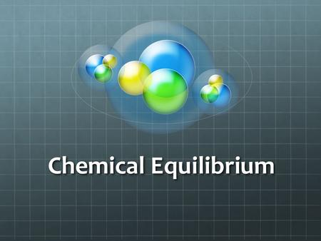 Chemical Equilibrium. Dynamic Equilibrium Under certain conditions – the rate of the reverse reaction increases as the rate of the forward reaction decreases.