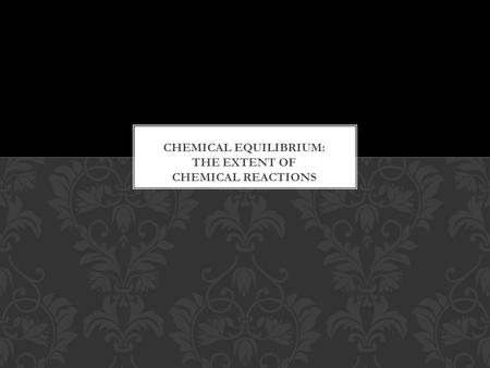 THE STATE OF CHEMICAL EQUILIBRIUM Chemical Equilibrium: The state reached when the concentrations of reactants and products remain constant over time.