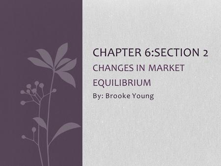 Chapter 6:section 2 changes in market equilibrium