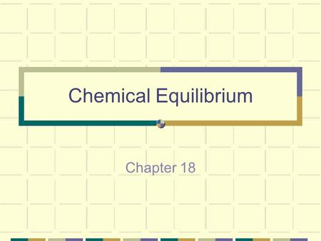 Chemical Equilibrium Chapter 18 Consider a glass of water… Evaporation.