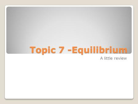 Topic 7 -Equilibrium A little review. Warm-up 1. Discuss the characteristics of a reaction in dynamic equilibrium. -How do the rates of the forward and.