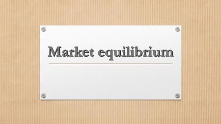 when quantity demanded = quantity supplied. Market equilibrium: when quantity demanded = quantity supplied.
