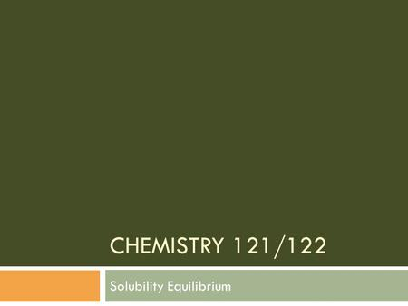 CHEMISTRY 121/122 Solubility Equilibrium. What is a solution?  A solution is a mixture in which a solid has been dissolved into a liquid, usually water.