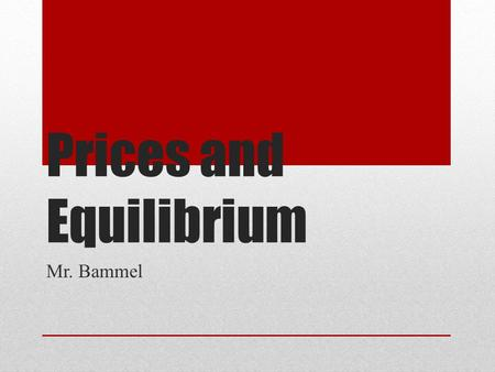 Prices and Equilibrium Mr. Bammel. Prices The monetary value of a product as established by supply and demand. Turn to a partner in the room and have.