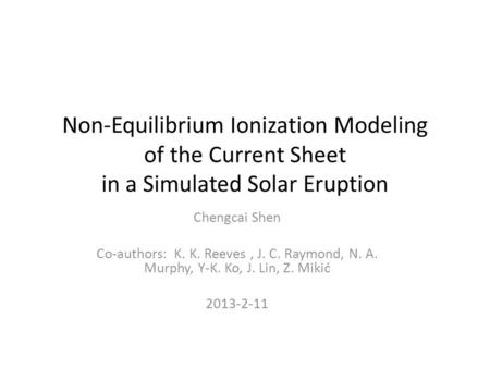Non-Equilibrium Ionization Modeling of the Current Sheet in a Simulated Solar Eruption Chengcai Shen Co-authors: K. K. Reeves, J. C. Raymond, N. A. Murphy,