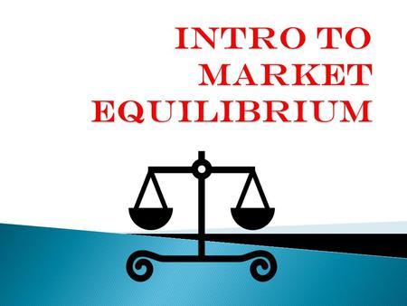 Intro to Market Equilibrium