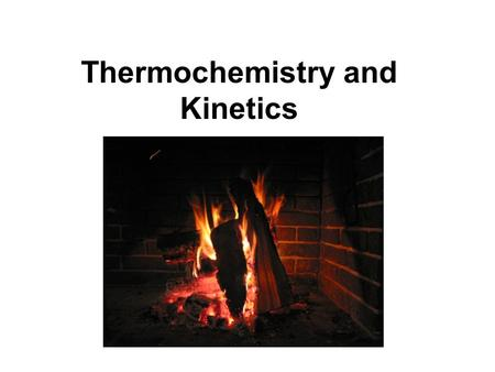 Thermochemistry and Kinetics. Kinetics The branch of chemistry that is concerned with reaction rates and reaction mechanisms Reaction rate:Reaction rate:
