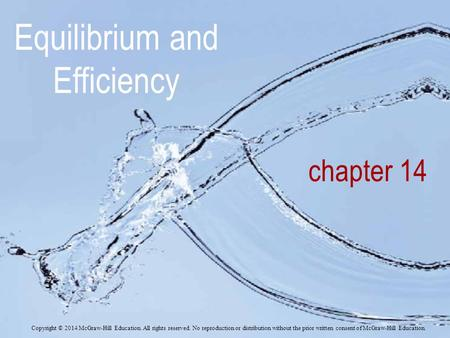 Chapter 14 Equilibrium and Efficiency Copyright © 2014 McGraw-Hill Education. All rights reserved. No reproduction or distribution without the prior written.