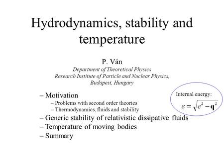 Hydrodynamics, stability and temperature P. Ván Department of Theoretical Physics Research Institute of Particle and Nuclear Physics, Budapest, Hungary.