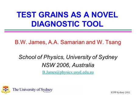 TEST GRAINS AS A NOVEL DIAGNOSTIC TOOL B.W. James, A.A. Samarian and W. Tsang School of Physics, University of Sydney NSW 2006, Australia