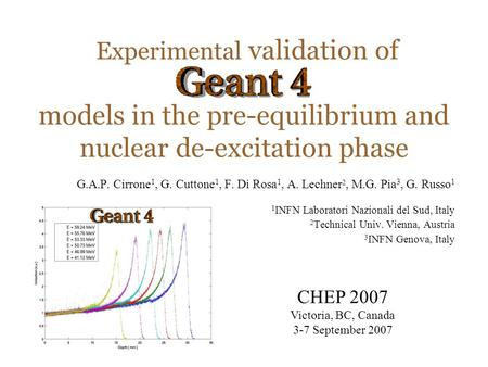 Maria Grazia Pia Experimental validation of models in the pre-equilibrium and nuclear de-excitation phase G.A.P. Cirrone 1, G. Cuttone 1, F. Di Rosa 1,
