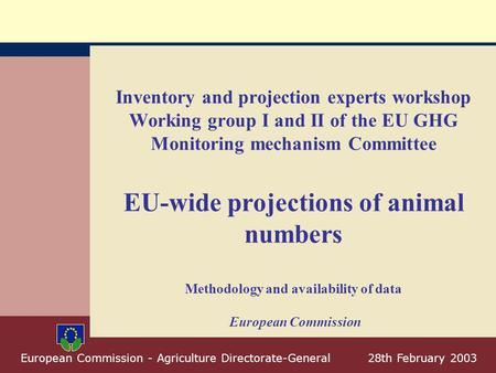 May 2001European Commission - Directorate General for Agriculture - A2 1 European Commission - Agriculture Directorate-General 28th February 2003 Inventory.