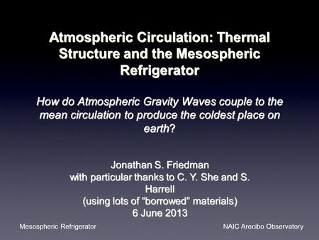 Atmospheric Circulation: Thermal Structure and the Mesospheric Refrigerator How do Atmospheric Gravity Waves couple to the mean circulation to produce.