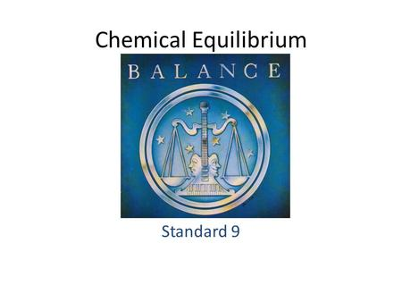Chemical Equilibrium Standard 9. Standard 9a – I will know how to use LeChatelier's principle to predict the effect of changes in concentration, temperature,