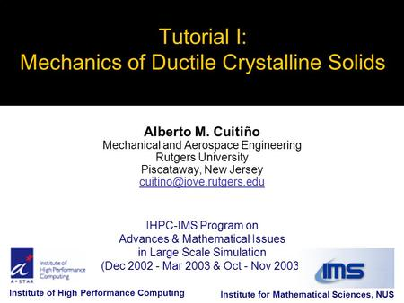 IHPC-IMS Program on Advances & Mathematical Issues in Large Scale Simulation (Dec 2002 - Mar 2003 & Oct - Nov 2003) Tutorial I: Mechanics of Ductile Crystalline.